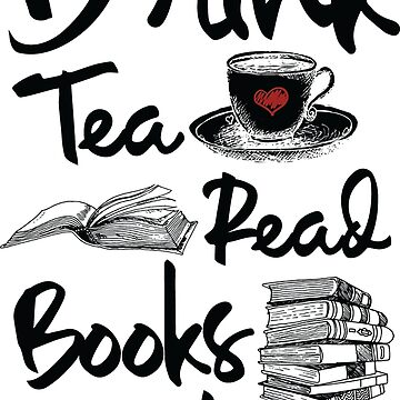 Drink Tea Read Books Be Happy by Pixelofart