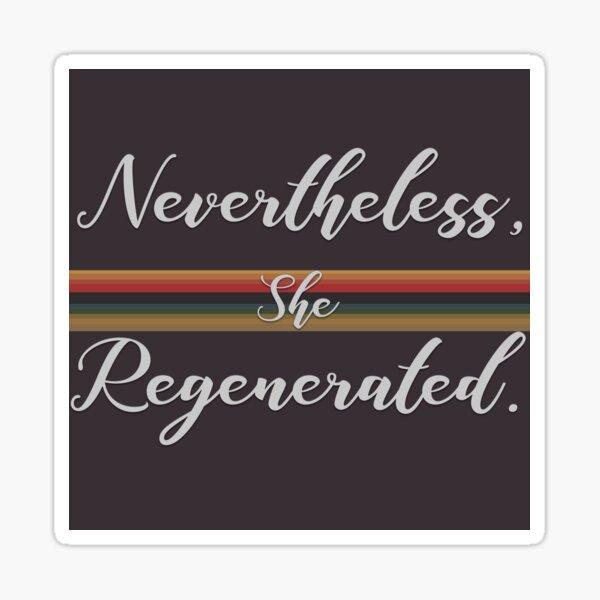 nevertheless, she regenerated.  Sticker