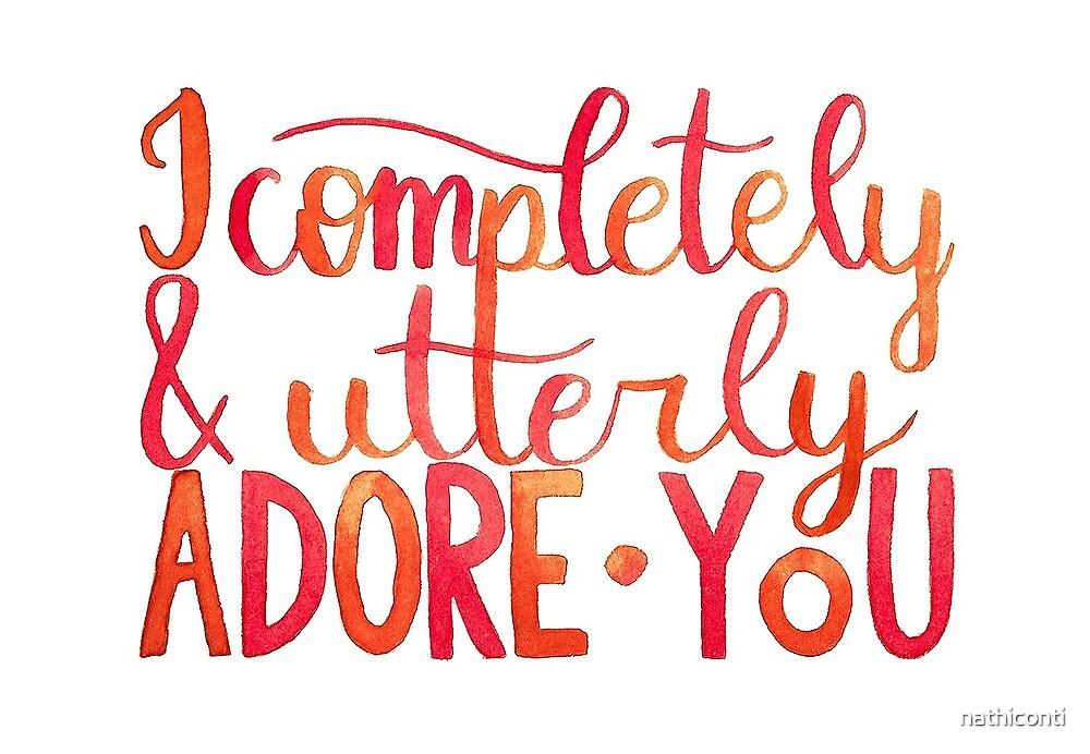 "I completely and utterly adore you"" by nathiconti 