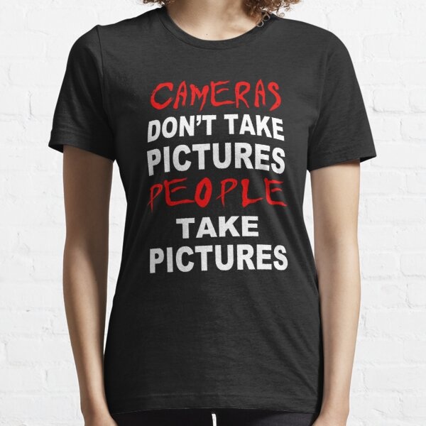 Cameras don't take Pictures, People take Pictures Essential T-Shirt