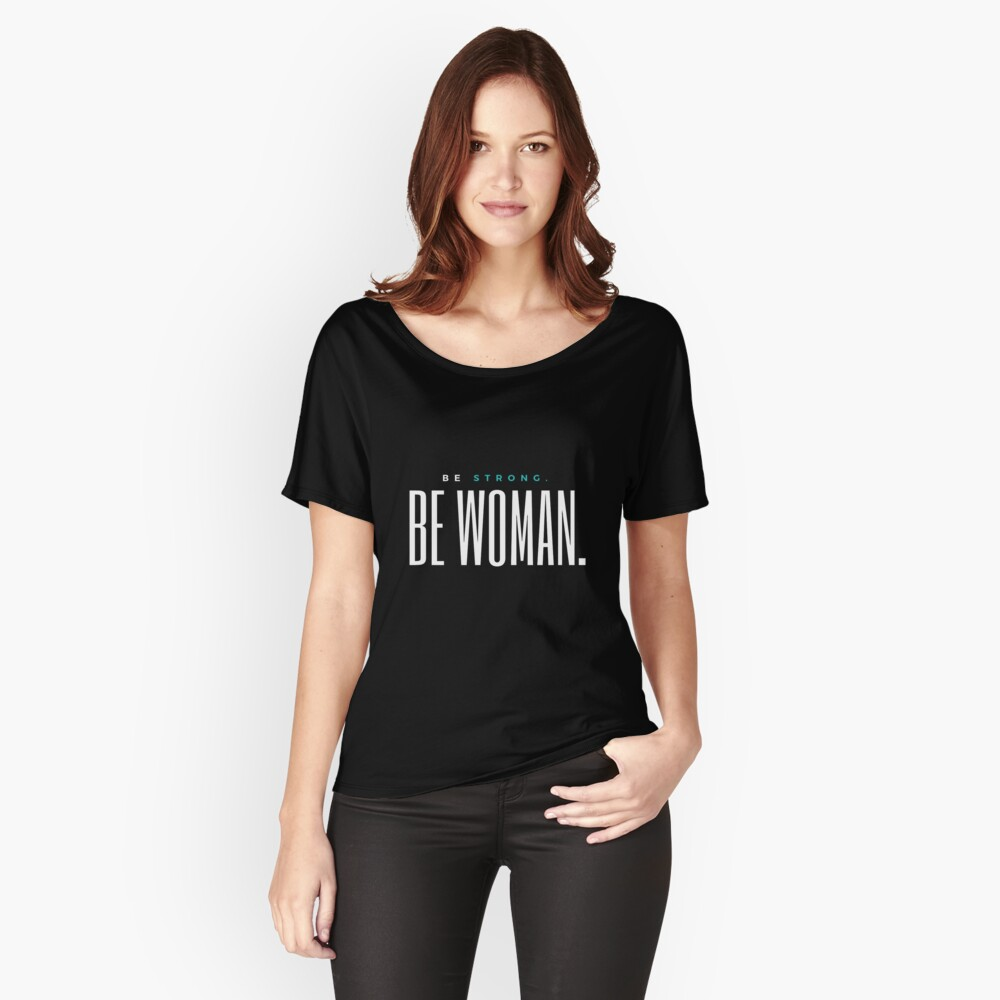 Be Strong. Be Woman. Inverse Colors Women's Relaxed Fit T-Shirt Front