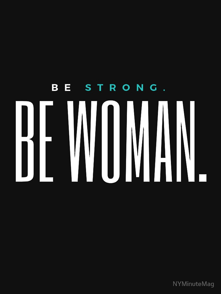 Be Strong. Be Woman. Inverse Colors by NYMinuteMag
