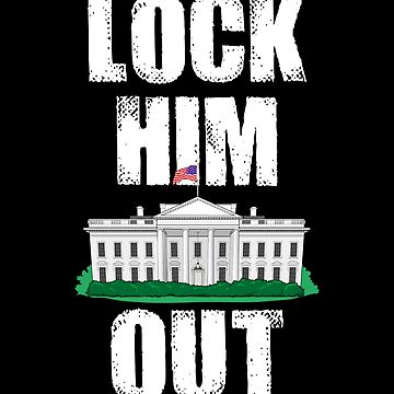 LOCK HIM OUT of the White House by kathcom