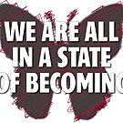 We are all in a state of Becoming... by BodyIllumin