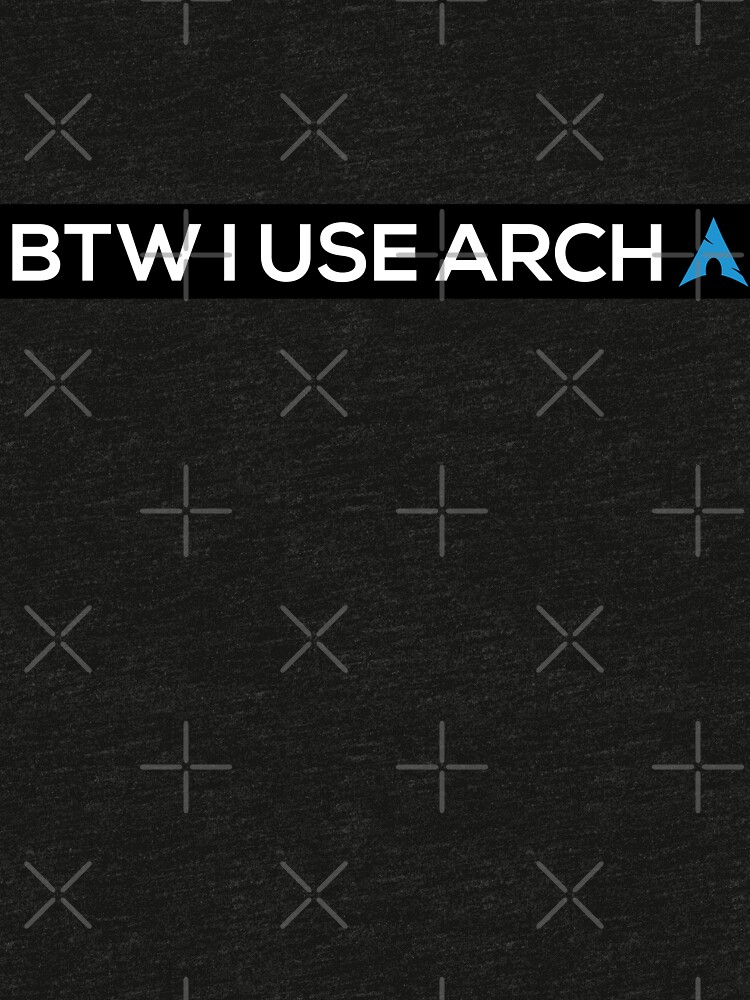 BTW I USE ARCH by grantsewell