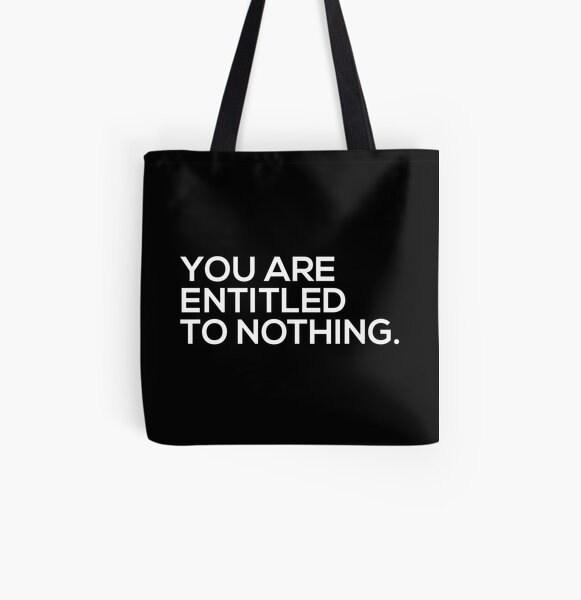 You Are Entitled To Nothing All Over Print Tote Bag