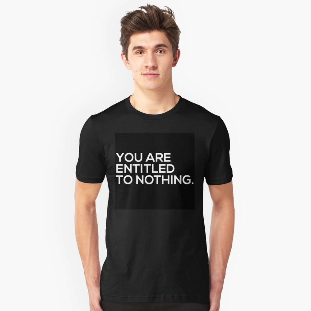 You Are Entitled To Nothing Slim Fit T-Shirt