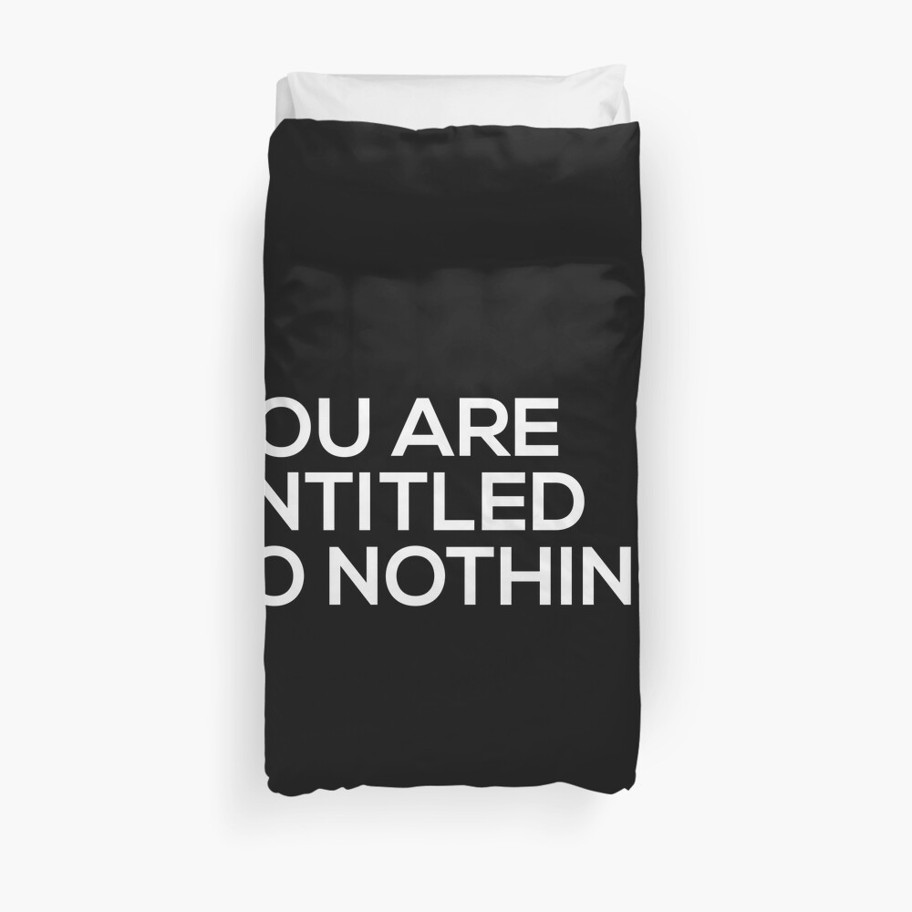 You Are Entitled To Nothing Duvet Cover