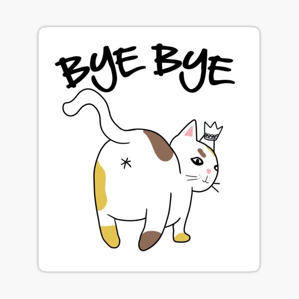 Cat Butt Bye Bye | Sarcastic Kitty Sticker