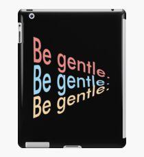 Be Gentle iPad Case/Skin