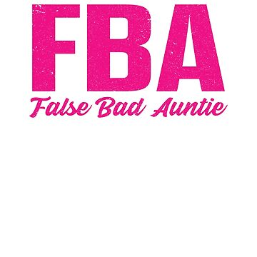 Women FBA False Bad Auntie Funny T-Shirt Gifts For Aunt by SamDesigner