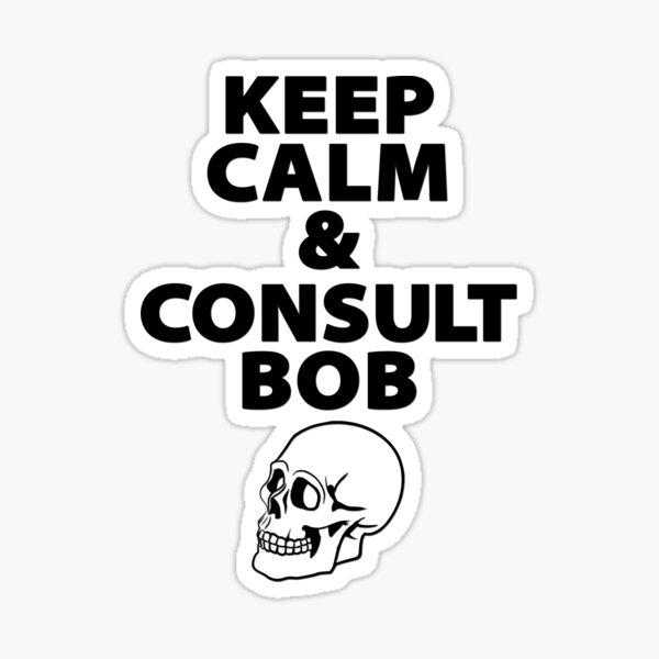 Keep Calm & Consult Bob Sticker