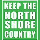 Keep The North Shore Country by northshoresign
