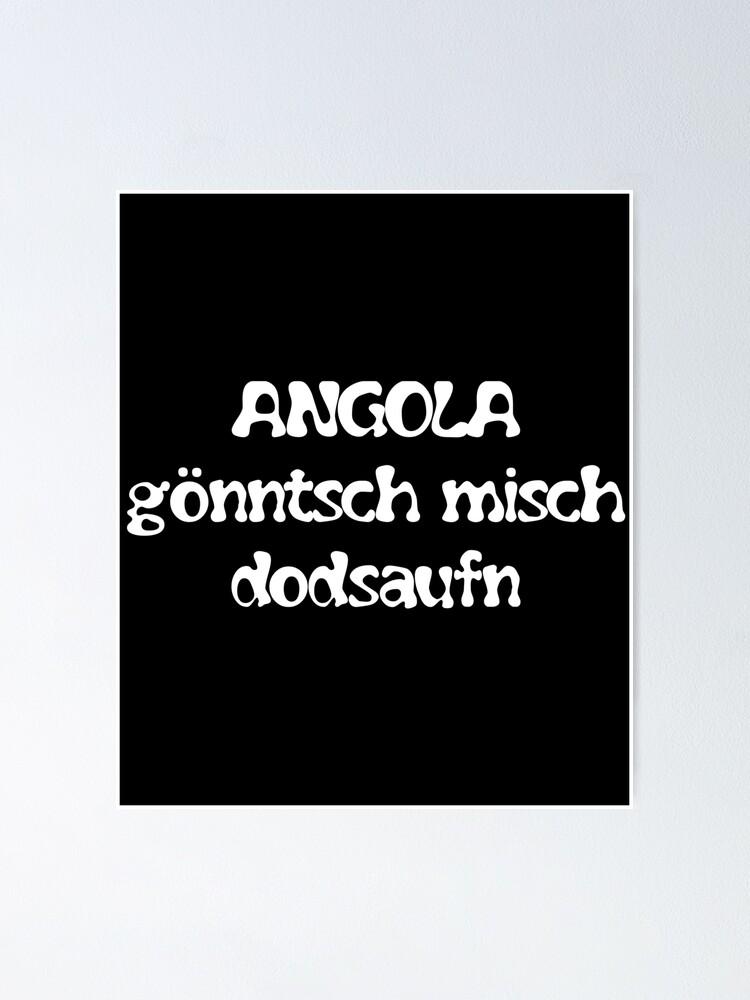 Angola gönntsch misch dodsaufn (An Cola könnte ich mich totsaufen ...
