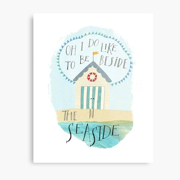 Oh I do like to be beside the seaside Metal Print