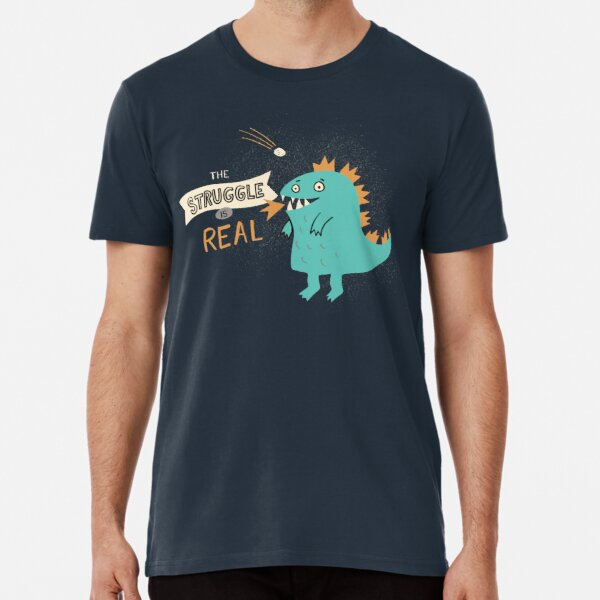 The Struggle is Real Premium T-Shirt