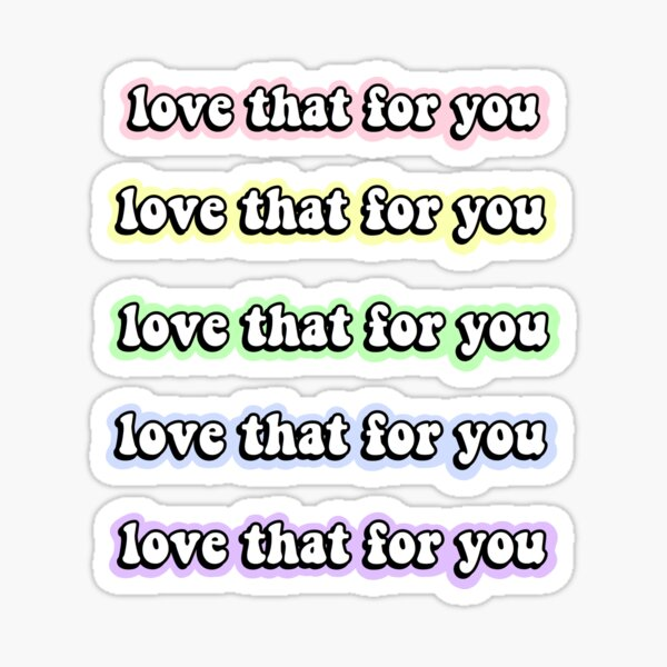 Love That For You Sticker Pack Sticker