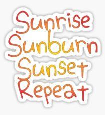 sunrise, sunburn, sunset, repeat  Sticker