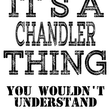 Its A CHANDLER Thing You Wouldnt Understand Funny Cute Gift T Shirt For Men Women Hoodie Sweatshirt Sticker Family Reunion Party by arcadetoystore