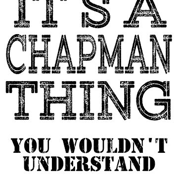 Its A CHAPMAN  Thing You Wouldnt Understand Funny Cute Gift T Shirt For Men Women Hoodie Sweatshirt Sticker Family Reunion Party by arcadetoystore