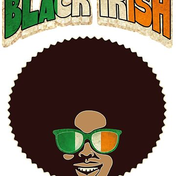 Black Irish St. Patrick's Day Melanin Afro Funny by funnytshirtemp