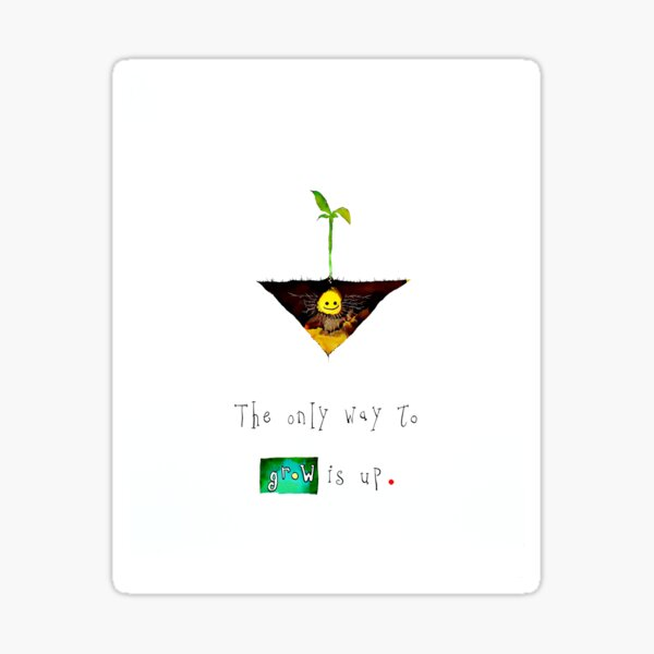 The Only Way To Grow Is Up Sticker