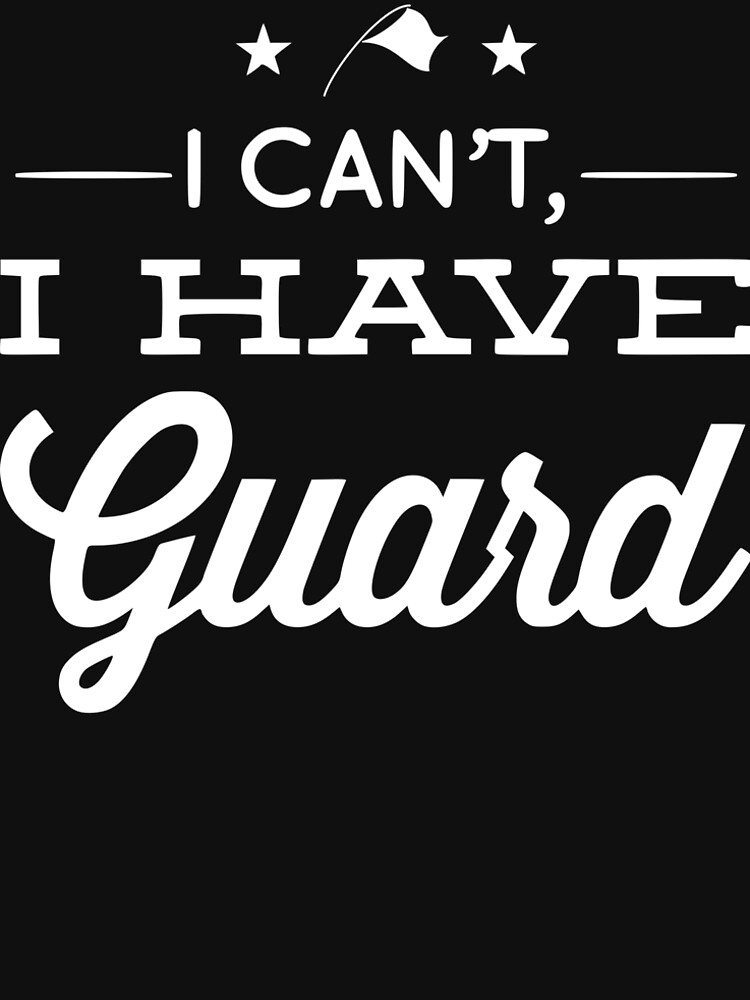 I Can't, I Have Guard by TotalDesign