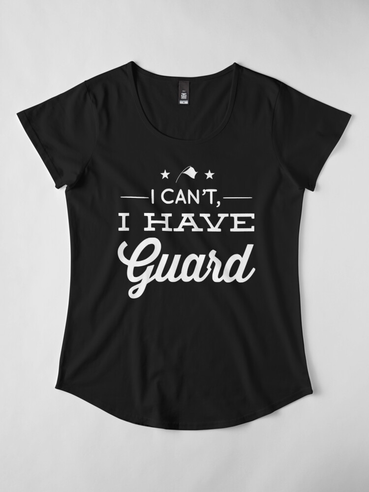 Alternate view of I Can't, I Have Guard Premium Scoop T-Shirt