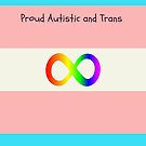 Autistic, Trans and proud! by Tiddles1