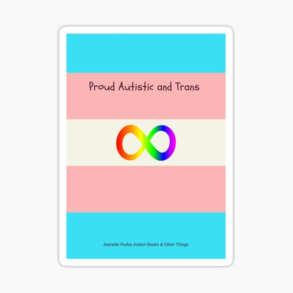 Autistic, Trans and proud! Sticker