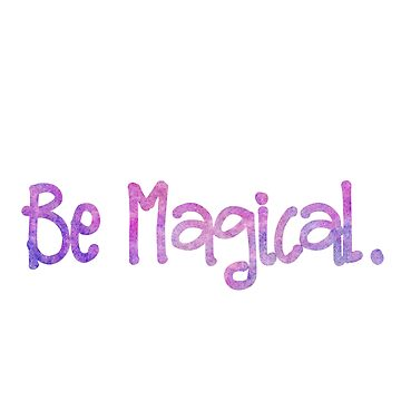 Be magical. by Designs111