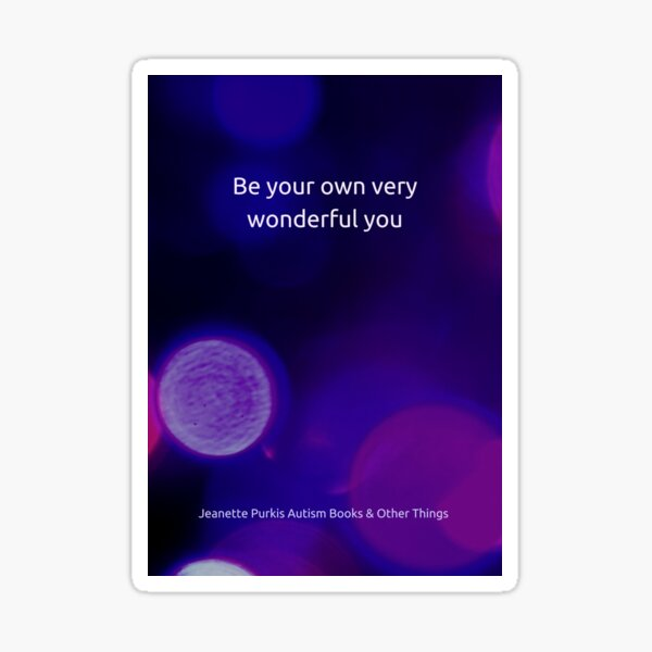 Be your own wonderful you... Sticker