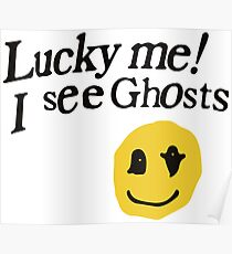 Lucky me I see Ghosts smiley Poster