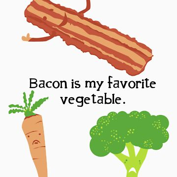 Bacon is My Favorite Vegetable by jelewis8