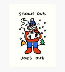 Snows Out Joes Out Art Print