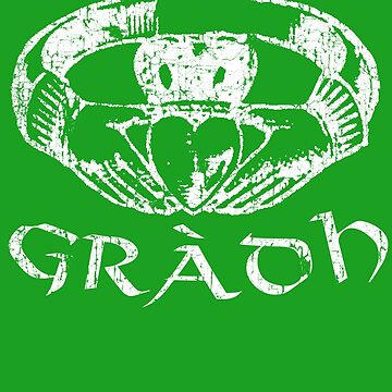 Gradh Irish Claddagh Love Loyalty Friendship Celtic Gaelic by funnytshirtemp