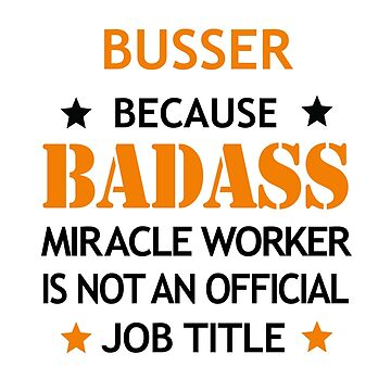 Busser Badass Birthday Funny Christmas Cool Gift by smily-tees