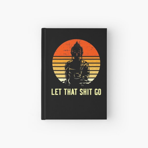 Let that Shit Go  Hardcover Journal