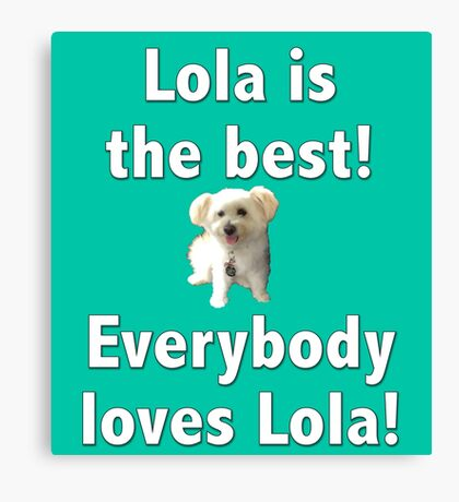 Lola is the best Canvas Print