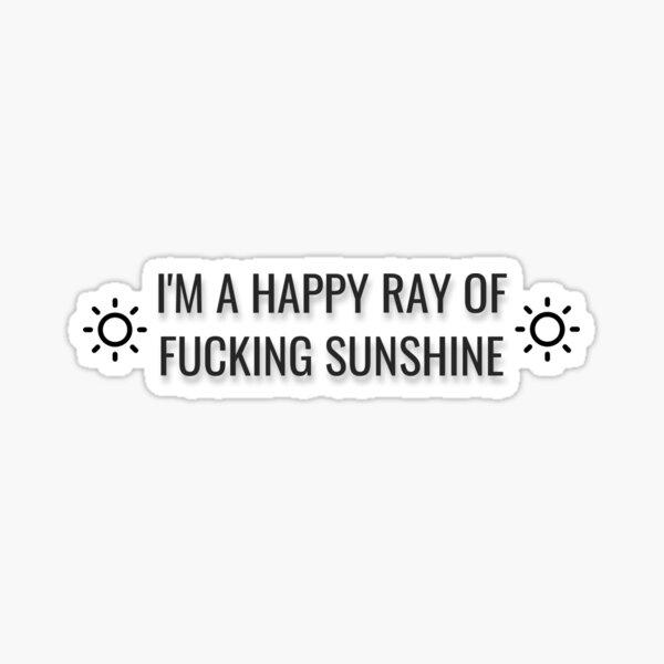 im a happy ray of sunshine Sticker