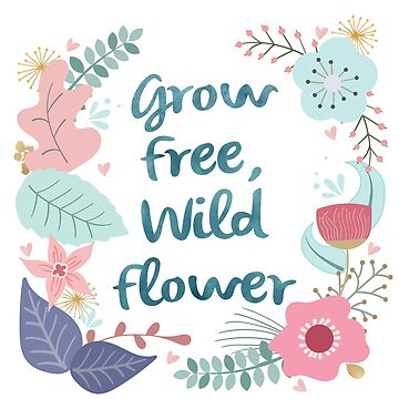 Grow Free, Wild Flower Handwritten Floral Sign by BunnyThePainter