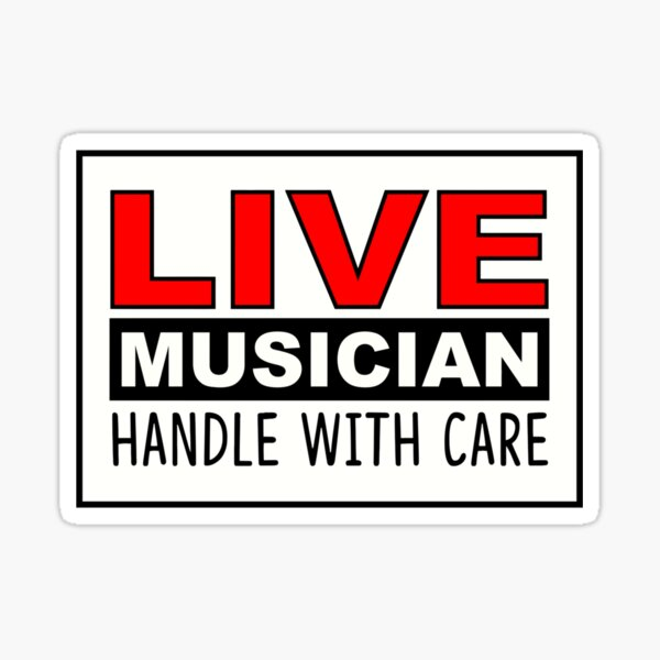 LIVE MUSICIAN HANDLE WITH CARE Sticker