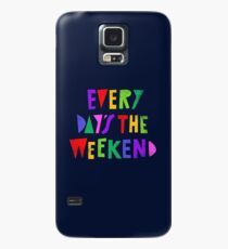 Weekend Every Day Case/Skin for Samsung Galaxy