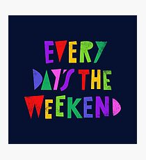 Weekend Every Day Photographic Print