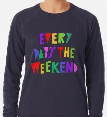 Wochenende jeden Tag Leichtes Sweatshirt