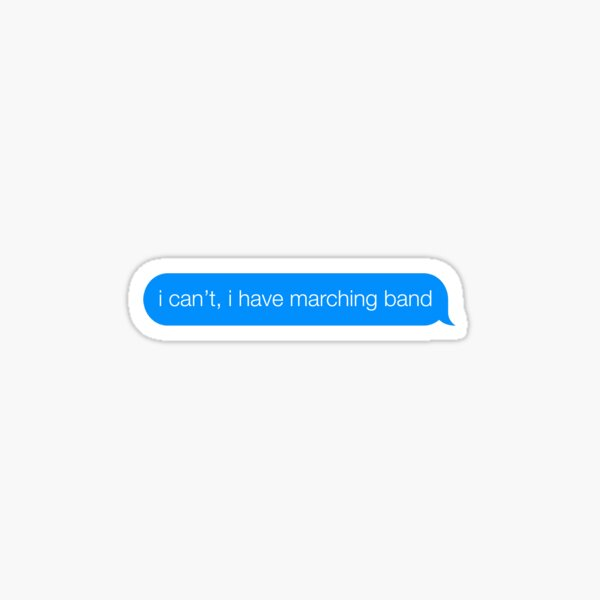 I can't, I have marching band Sticker