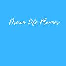 Dream Life Planner Blue  by Ashanna