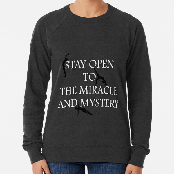 Stay open to the miracle and mystery…Yoga  Lightweight Sweatshirt