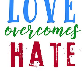 Love Overcomes Hate by Greenbaby
