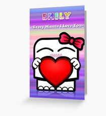 Emily - Every Minute I Love You Greeting Card
